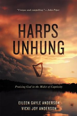 Harps Unhung: Praising God in the Midst of Captivity - eBook  -     By: Eileen Anderson, Vicki Anderson
