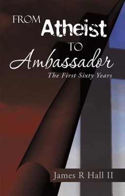 From Atheist to Ambassador: The First Sixty Years - eBook  -     By: James Hall