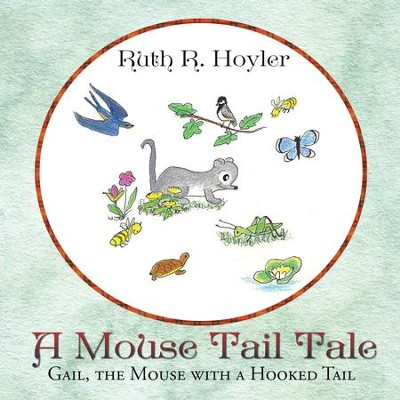 A Mouse Tail Tale: Gail, the Mouse with a Hooked Tail - eBook  -     By: Ruth Hoyler