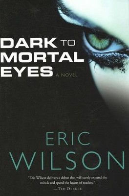 Dark to Mortal Eyes   -     By: Eric Wilson