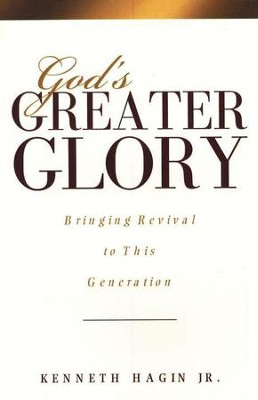 God's Greater Glory: Bringing Revival to this Generation  -     By: Kenneth Hagin Jr.