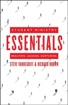 Student Ministry Essentials: Reaching. Leading. Nurturing. - eBook  -     By: Steve Vandegriff, Richard Brown