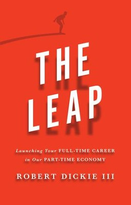 The Leap: Launching Your Full-Time Career in Our Part-Time Economy - eBook  -     By: Robert Dickie