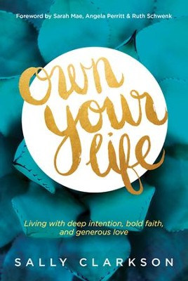 Own Your Life: How to Grow a Legacy of Faith, Love, and Spiritual Influence - eBook  -     By: Sally Clarkson