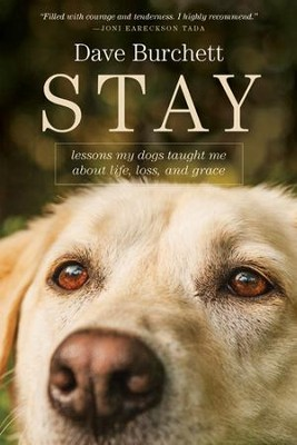 Stay: Lessons My Dogs Taught Me about Life, Loss, and Grace - eBook  -     By: Dave Burchett