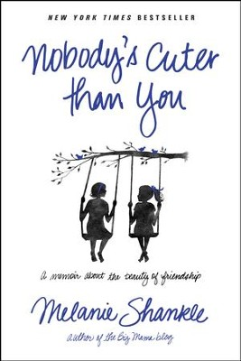 Nobody's Cuter than You: A Memoir about the Beauty of Friendship - eBook  -     By: Melanie Shankle