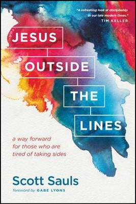 Jesus Outside the Lines: A Way Forward for Those Who Are Tired of Taking Sides - eBook  -     By: Scott Sauls, Gabe Lyons