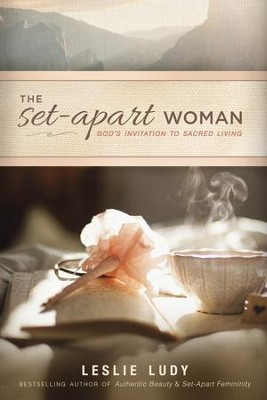 The Set-Apart Woman: God's Invitation to Sacred Living - eBook  -     By: Leslie Ludy