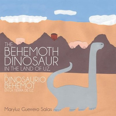 The Behemoth Dinosaur in the Land of Uz, El Dinosaurio Behemot en la Tierra de Uz - eBook  -     By: Maryluz Salas