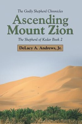 Ascending Mount Zion: The Shepherd of Kedar Book 2 - eBook  -     By: DeLacy A. Andrews Jr.