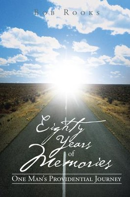 Eighty Years of Memories: One Mans Providential Journey - eBook  -     By: Bob Rooks