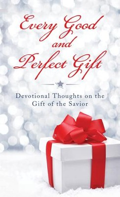 Every Good and Perfect Gift: Devotional Thoughts on the Gift of the Savior - eBook  -