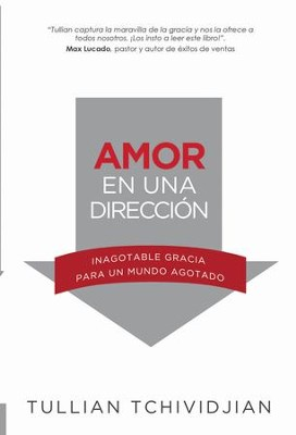 Amor en una direccion: Inagotable gracia para un mundo agotado - eBook  -     By: Tullian Tchvidjian