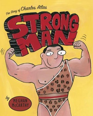 Strong Man: The Story of Charles Atlas - eBook  -     By: Meghan McCarthy