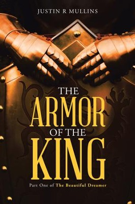 The Armor of the King: Part One of The Beautiful Dreamer - eBook  -     By: Justin Mullins