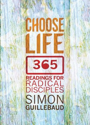 Choose Life: 365 readings for radical disciples - eBook  -     By: Simon Guillebaud