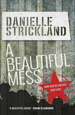 A Beautiful Mess: How God re-creates our lives - eBook  -     By: Danielle Strickland