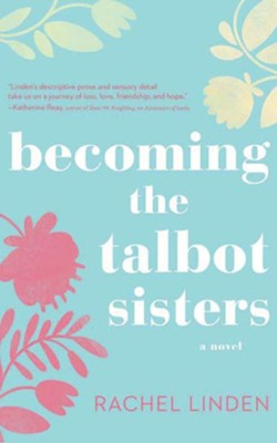 Becoming the Talbot Sisters: A Novel of Two Sisters and the Courage that Unites Them - unabridged audiobook on CD  -     By: Rachel Linden
