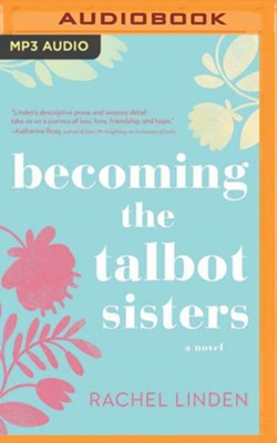 Becoming the Talbot Sisters: A Novel of Two Sisters and the Courage that Unites Them - unabridged audiobook on MP3-CD  -     By: Rachel Linden