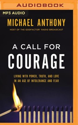 A Call for Courage: Living with Power, Truth, and Love in an Age of Intolerance and Fear - unabridged audiobook on MP3-CD  -     By: Michael Anthony