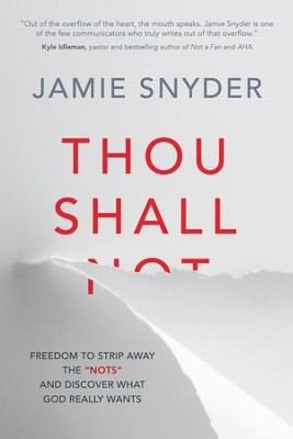Thou Shall: Freedom to Strip Away the Nots and Discover What God Really Wants - eBook  -     By: Jamie Snyder