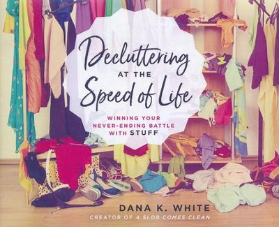 Decluttering at the Speed of Life: Winning Your Never-Ending Battle with Stuff - unabridged audiobook on CD  -     By: Dana K. White