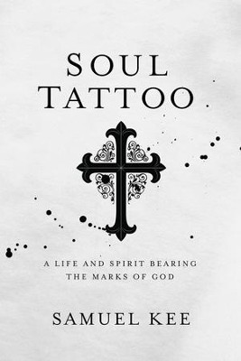 Soul Tattoo: A Life and Spirit Bearing the Marks of God - eBook  -     By: Samuel Kee