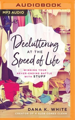 Decluttering at the Speed of Life: Winning Your Never-Ending Battle with Stuff - unabridged audiobook on MP3-CD  -     By: Dana K. White