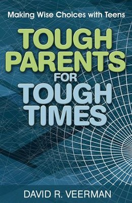 Tough Parents for Tough Times: Making Wise Choices With Teens - eBook  -     By: Dave Veerman