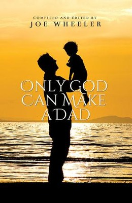 Only God Can Make A Dad - eBook  -     By: Joe Wheeler