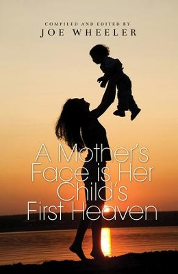 A Mother's Face is Her Child's First Heaven - eBook  -     By: Joe Wheeler