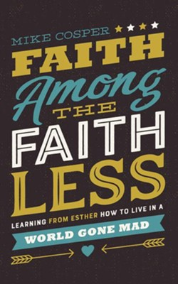 Faith Among the Faithless: Learning from Esther How to Live in a World Gone Mad - unabridged audiobook on CD  -     By: Mike Cosper