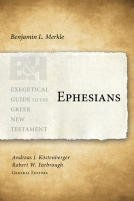Ephesians: Exegetical Guide to the Greek New Testament   -     By: Benjamin L. Merkle, Andreas J. Kostenberger, Robert W. Yarbrough
