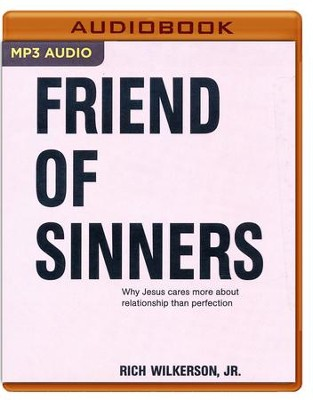 Friend of Sinners: Why Jesus Cares More About Relationship Than Perfection - unabridged audiobook on MP3-CD  -     By: Rich Wilkerson Jr.