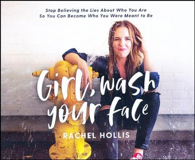 Girl, Wash Your Face: Stop Believing the Lies About Who You Are so You Can Become Who You Were Meant to Be - unabridged audiobook on CD  -     Narrated By: Rachel Hollis     By: Rachel Hollis