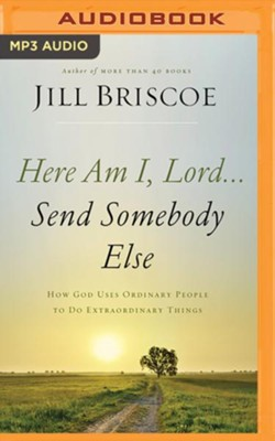 Here Am I, Lord...Send Somebody Else: How God Uses Ordinary People to Do Extraordinary Things - unabridged audiobook on MP3-CD  -     By: Jill Briscoe