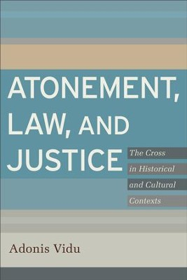 Atonement, Law, and Justice: The Cross in Historical and Cultural Contexts - eBook  -     By: Adonis Vidu