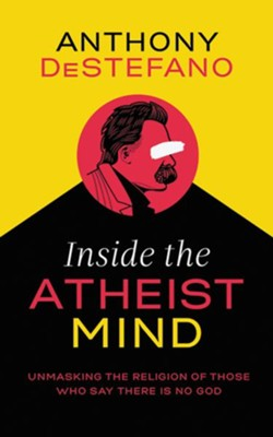 Inside the Atheist Mind: Unmasking the Religion of Those Who Say There Is No God - unabridged audiobook on CD  -     By: Anthony DeStefano