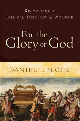 For the Glory of God: Recovering a Biblical Theology of Worship - eBook  -     By: Daniel I. Block