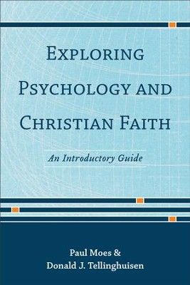 Exploring Psychology and Christian Faith: An Introductory Guide - eBook  -     By: Paul Moes, Donald J. Tellinghuisen
