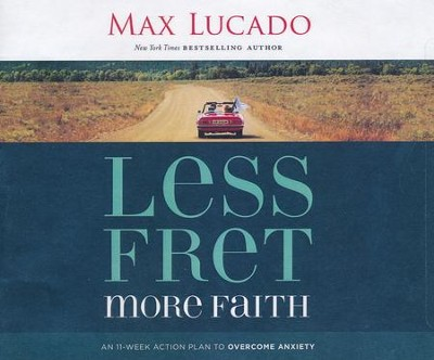 Less Fret, More Faith: An 11-Week Action Plan to Overcome Anxiety - unabridged audiobook on CD  -     Narrated By: Ben Holland     By: Max Lucado