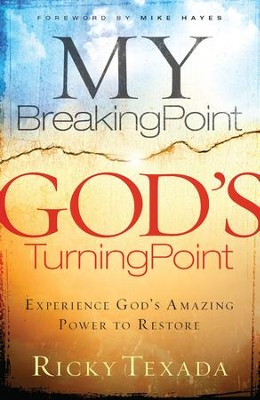 My Breaking Point, God's Turning Point: Experience God's Amazing Power to Restore - eBook  -     By: Ricky Texada