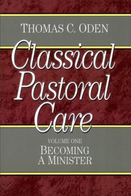 Classical Pastoral Care, Volume 1: Becoming a Minister   -     By: Thomas C. Oden