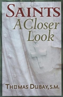 Saints: A Closer Look  -     By: Father Thomas Dubay