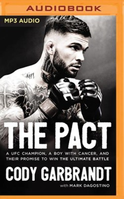 The Pact: A UFC Champion, a Boy with Cancer, and their Promise to Win the Ultimate Battle - unabridged audiobook on MP3-CD  -     By: Cody Garbrandt, Mark Dagostino
