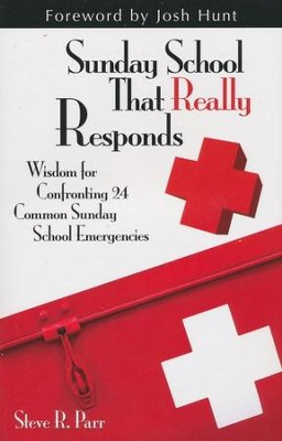 Sunday School That Really Responds: Wisdom for Confronting Common Sunday School Emergencies - eBook  -     By: Steve Parr