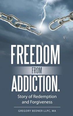 Freedom from Addiction.: Story of Redemption and Forgiveness - eBook  -     By: Gregory Bedner