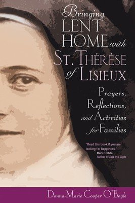 Bringing Lent Home with St. Therese of Lisieux: Prayers, Reflections, and Activities for Families - eBook  -     By: Donna-Marie Cooper-O'Boyle