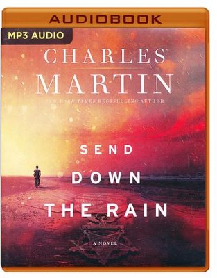 Send Down the Rain: New from the author of The Mountain Between Us and the New York Times bestseller Where the River Ends - unabridged audiobook on MP3-CD  -     By: Charles Martin