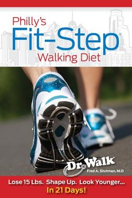 Philly's Fit-Step Walking Diet: Lose 15 Lbs., Shape Up & Look Younger in 21 Days - eBook  -     By: Fred A. Stutman M.D.